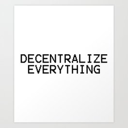 Decentralize Everything Art Print