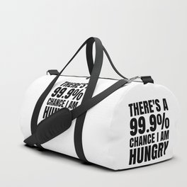 THERE'S A 99.9% PERCENT CHANCE I AM HUNGRY Duffle Bag