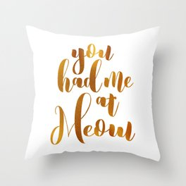 You had me at Meow - GOLD Throw Pillow