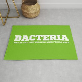 Bacteria may be the only culture some people have. Rug