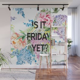 Is it friday yet? Wall Mural