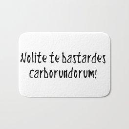 Nolite te bastardes carborundorum! Bath Mat