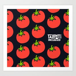 Talent Not Included - Tomato (that's you) Art Print