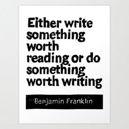 Either write something worth doing or do something worth writing Art Print