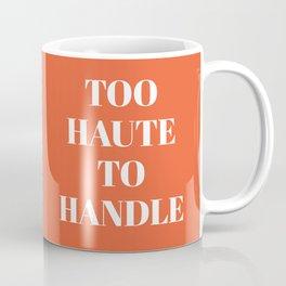 TOO HAUTE TO HANDLE (Hot Orange) Coffee Mug