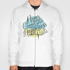 Never Commit your Happiness to the Future Hoody