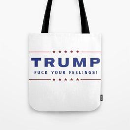 Trump - Fuck Your Feelings Tote Bag