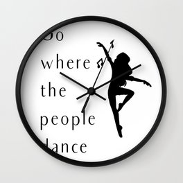 Dance Go Where The People Dance Wall Clock