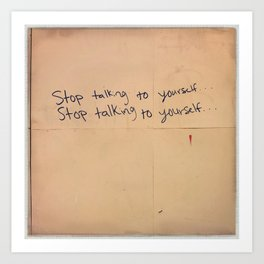 Stop Talking To Yourself Art Print