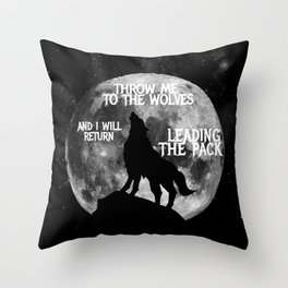 Throw me to the Wolves and i will return Leading the Pack Throw Pillow
