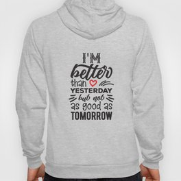 T-shirt/ I am better than Yesterday but not as good as Tomorrow Hoody