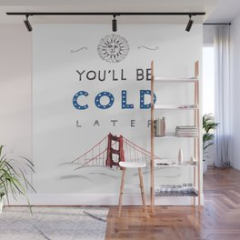 You'll Be Cold Later Wall Mural