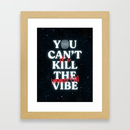 You Can't Kill The Vibe, It's Immortal Framed Art Print
