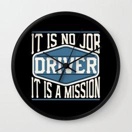 Driver  - It Is No Job, It Is A Mission Wall Clock