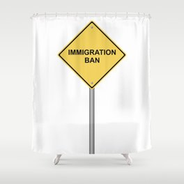 Warning Sign Immigration Ban Shower Curtain