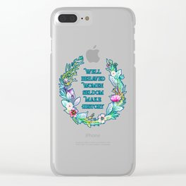 Well Behaved Women Seldom Make History Clear iPhone Case
