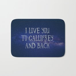 Love you to Gallifrey and back Bath Mat