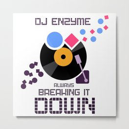 DJ Enzyme - Always Breaking It Down Metal Print