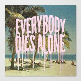 EVERYBODY DIES ALONE Canvas Print