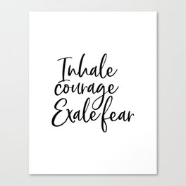 Inhale Courage Exhale Fear, Motivational Wall Art, Printable Art, Motivational Quote, Inspiring Canvas Print