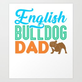 English Bulldog Dad Dog Lover Owner Gift Art Print