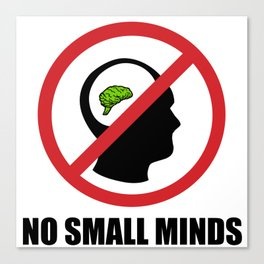 No Small Minds Canvas Print