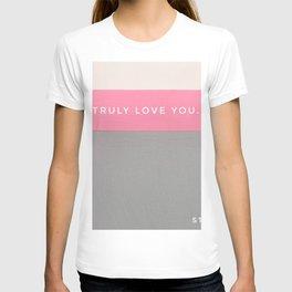 I truly love you...still! T-shirt