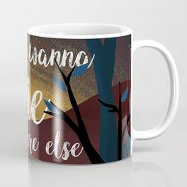 I just wanna die anywhere else Coffee Mug