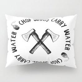 CHOP WOOD CARRY WATER Pillow Sham