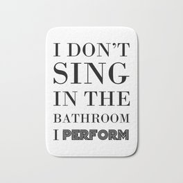 I don't sing in the Bathroom, I perform Bath Mat