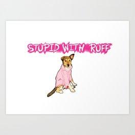 """Stupid with Ruff"" Art Print"