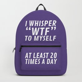 I Whisper WTF to Myself at Least 20 Times a Day (Ultra Violet) Backpack