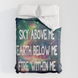 Sky Above Me Earth Below Me Fire Within Me Duvet Cover