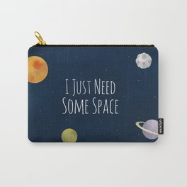 I Just Need Some Space Carry-All Pouch