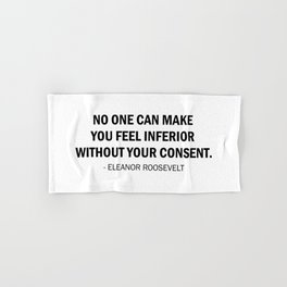 No One Can Make You Feel Inferior Without Your Consent. Hand & Bath Towel