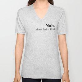 Nah, Rosa parks. Equality, black history month, black lives matter Unisex V-Neck