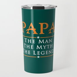 Papa The Man The Myth The Legend Travel Mug