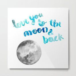 """SAPPHIRE """"LOVE YOU TO THE MOON AND BACK"""" QUOTE + MOON Metal Print"""