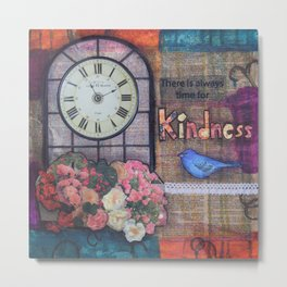 There is Always Time for Kindness Metal Print
