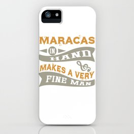 Maracas in Hand Makes a Very Fine Man iPhone Case