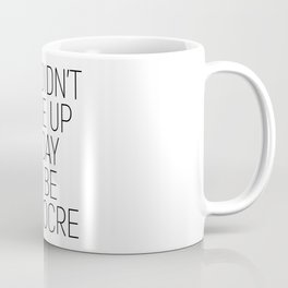 You didn't wake up today to be mediocre #minimalism #quotes #motivational Coffee Mug