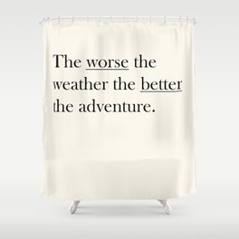 The worse the weather the better the adventure (Quote) Shower Curtain
