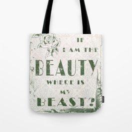 I am the Beauty... where's the Beast? Tote Bag