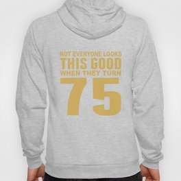 This Good When They Turn 75 Funny 75th Birthday Hoody