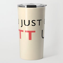 You just got LITT UP Travel Mug