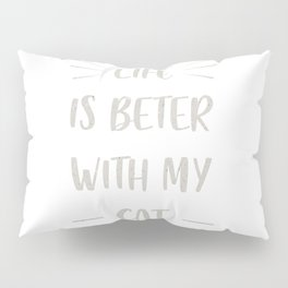 Life is beter with my cat Pillow Sham
