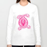 vagina Long Sleeve T-shirts featuring Love your vagina! by Kittymacdraws