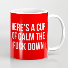 Here is a cup of calm the fuck down (red) Coffee Mug