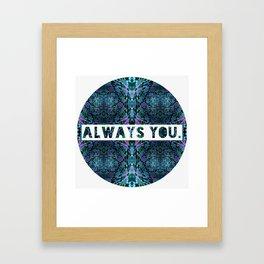 ALWAYS  you. Framed Art Print