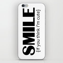 Smile, it you think I'm cute iPhone Skin